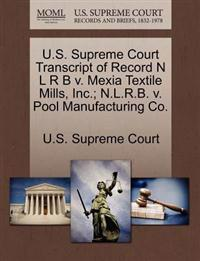U.S. Supreme Court Transcript of Record N L R B V. Mexia Textile Mills, Inc.; N.L.R.B. V. Pool Manufacturing Co.