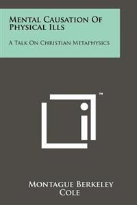 Mental Causation of Physical Ills: A Talk on Christian Metaphysics