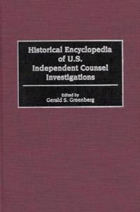 Historical Encyclopedia of U.S. Independent Counsel Investigations