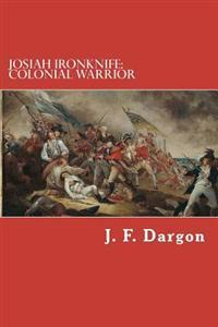 Josiah Ironknife: Colonial Warrior