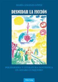 Desnudar La Ficción: Poliparodia y Literatura Fantástica En Álvaro Cunqueiro
