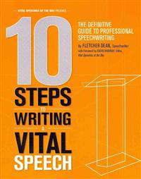 10 Steps to Writing a Vital Speech: The Definitive Guide to Professional Speechwriting