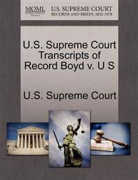 U.S. Supreme Court Transcripts of Record Boyd V. U S