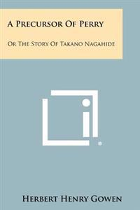A Precursor of Perry: Or the Story of Takano Nagahide