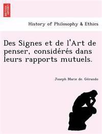 Des Signes Et de L'Art de Penser, Conside Re S Dans Leurs Rapports Mutuels.