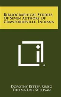 Bibliographical Studies of Seven Authors of Crawfordsville, Indiana