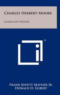 Charles Herbert Moore: Landscape Painter