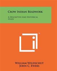 Crow Indian Beadwork: A Descriptive and Historical Study