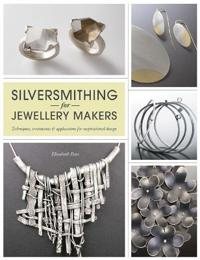 Silversmithing for jewellery makers - techniques, treatments & applications