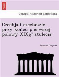 Czechja I Czechowie Przy Kon Cu Pierwszej Polowy Xixg Stulecia.