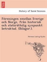 Fo Reningen Emellan Sverige Och Norge, Fra N Historisk Och Statsra Ttslig Synpunkt Betraktad. (Bilagor.).