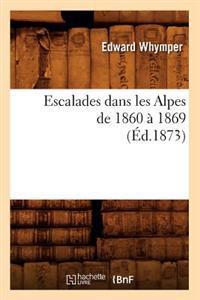 Escalades Dans Les Alpes de 1860 a 1869 (Ed.1873)