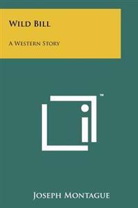Wild Bill: A Western Story