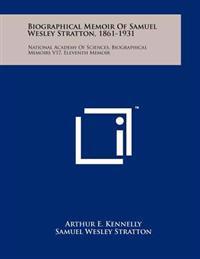 Biographical Memoir of Samuel Wesley Stratton, 1861-1931: National Academy of Sciences, Biographical Memoirs V17, Eleventh Memoir