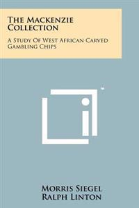 The MacKenzie Collection: A Study of West African Carved Gambling Chips