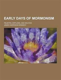 Early Days of Mormonism; Palmyra, Kirtland, and Nauvoo