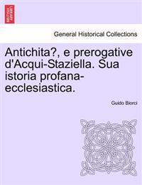 Antichita, E Prerogative D'Acqui-Staziella. Sua Istoria Profana-Ecclesiastica.