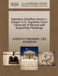 Valentine (Geoffrey Kevin) V. Oregon U.S. Supreme Court Transcript of Record with Supporting Pleadings