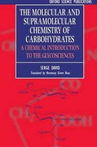 The Molecular and Supramolecular Chemistry of Carbohydrates