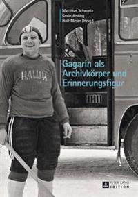 Gagarin ALS Archivkoerper Und Erinnerungsfigur