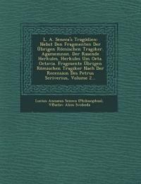 L. A. Seneca's Tragödien: Nebst Den Fragmenten Der Übrigen Römischen Tragiker. Agamemnon. Der Rasende Herkules. Herkules Um Oeta. Octavia. Fragmente