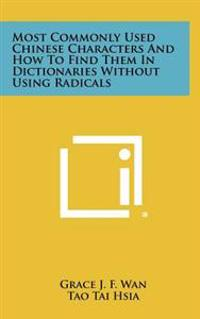 Most Commonly Used Chinese Characters and How to Find Them in Dictionaries Without Using Radicals