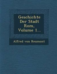 Geschichte Der Stadt Rom, Volume 1...