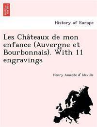 Les Cha Teaux de Mon Enfance (Auvergne Et Bourbonnais). with 11 Engravings