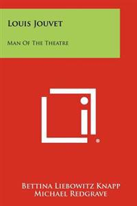 Louis Jouvet: Man of the Theatre