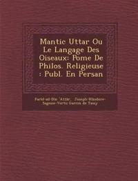 Mantic Utta¿r Ou Le Langage Des Oiseaux: Po¿me De Philos. Religieuse : Publ. En Persan