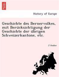 Geschichte Des Bernervolkes, Mit Beru Cksichtigung Der Geschichte Der U Brigen Schweizerkantone, Etc.