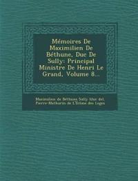 Memoires de Maximilien de Bethune, Duc de Sully: Principal Ministre de Henri Le Grand, Volume 8...