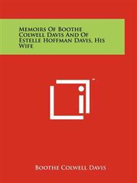 Memoirs of Boothe Colwell Davis and of Estelle Hoffman Davis, His Wife