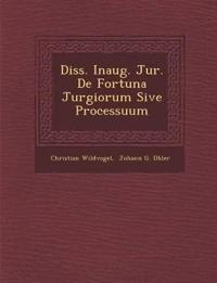 Diss. Inaug. Jur. De Fortuna Jurgiorum Sive Processuum