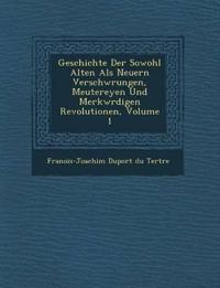 Geschichte Der Sowohl Alten ALS Neuern Verschw Rungen, Meutereyen Und Merkw Rdigen Revolutionen, Volume 1