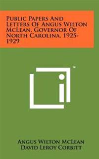 Public Papers and Letters of Angus Wilton McLean, Governor of North Carolina, 1925-1929