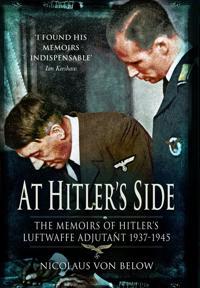 At Hitler's Side: The Memoirs of Hitler S Luftwaffe Adjutant