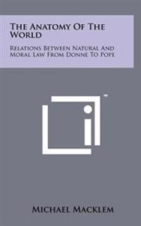 The Anatomy of the World: Relations Between Natural and Moral Law from Donne to Pope