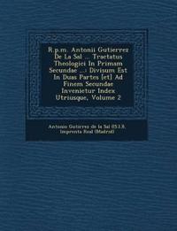R.P.M. Antonii Gutierrez de La Sal ... Tractatus Theologici in Primam Secundae ...: Divisum Est in Duas Partes [Et] Ad Finem Secundae Invenietur Index