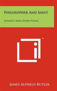 Philosopher and Saint: Sonnets and Other Poems
