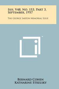Isis, V48, No. 153, Part 3, September, 1957: The George Sarton Memorial Issue
