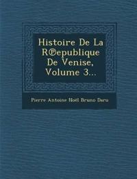 Histoire de La R Epublique de Venise, Volume 3...