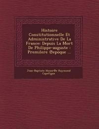 Histoire Constitutionnelle Et Administrative de La France: Depuis La Mort de Philippe-Auguste: Premilere Epoque ...