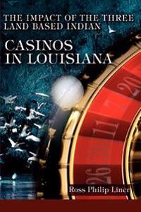 The Impact Of The Three Land Based Indian Casinos In Louisiana