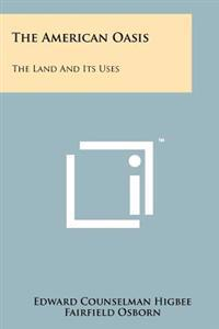 The American Oasis: The Land and Its Uses