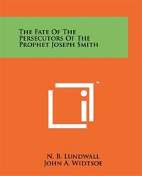 The Fate of the Persecutors of the Prophet Joseph Smith