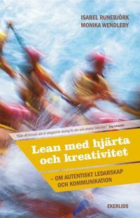 Lean med hjärta och kreativitet : om autentiskt ledarskap och kommunikation