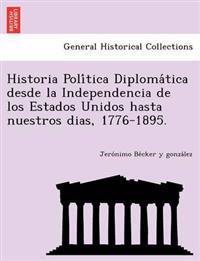 Historia Poli Tica Diploma Tica Desde La Independencia de Los Estados Unidos Hasta Nuestros Dias, 1776-1895.