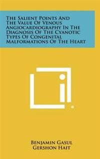 The Salient Points and the Value of Venous Angiocardiography in the Diagnosis of the Cyanotic Types of Congenital Malformations of the Heart