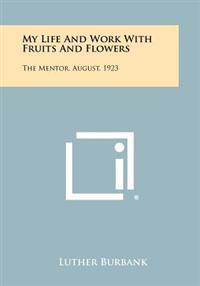 My Life and Work with Fruits and Flowers: The Mentor, August, 1923